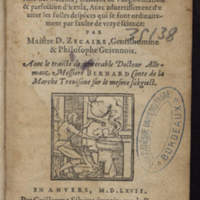 Opuscule tres-eccellent, de la vraye philosophie naturelle des metaulx, traictant de l'augmentation & parfection d'iceulx, avec advertissement d'eviter les folles despences qui se font ordinairement par faulte de vraye science : par Maistre D. Zecaire, gentilhomme & philosophe guiennois. Avec le traicté de venerable docteur allemant messiere Bernard Conte de la Marche Trevisane sur le mesme subgiect