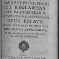Compilation d'auguns priviledges et reglamens deu Pays de Bearn, feyts et octroyats a l'intercession deus Estats, ab los serments de fidelitat deus Seignours à soos subjects, et per reciproque deus subjects à loor Seignor